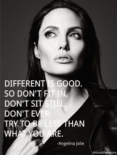 Angelina Jolie - great quote on being different