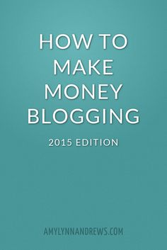 UPDATED FOR 2016! Go there now --> http://amylynnandrews.com/how-to-make-money-blogging/  Ever wonder how to make money blogging? Learn all about blogging for money in this comprehensive and up-to-date guide.