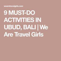 9 MUST-DO ACTIVITIES IN UBUD, BALI | We Are Travel Girls