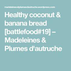 Healthy coconut & banana bread [battlefood#19] – Madeleines & Plumes d'autruche