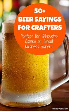 50+ Beer Sayings for Crafters - Silhouette Cameo and Cricut crafters - by cuttingforbusiness.com