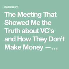 The Meeting That Showed Me the Truth about VC's and How They Don't Make Money —…