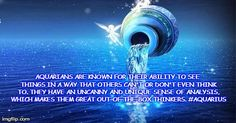 AQUARIANS ARE KNOWN FOR THEIR ABILITY TO SEE THINGS IN A WAY THAT OTHERS CAN'T OR DON'T EVEN THINK TO. THEY HAVE AN UNCANNY AND UNIQUE SENSE | made w/ Imgflip meme maker