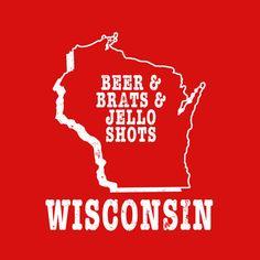 Wisconsin state shirt WI slogan t-shirt beer brats jello shots badgers drinking tee shirt alcohol milwaukee beer pong schlitz miller pabst