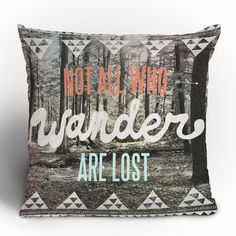 """Not all who wander are lost"" pillow. I'm a lord of the rings freak."