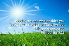 """""""God is the one who enables you both to want and to actually live out his good purposes"""" (Philippians 2:13 CEB). #KWMinistries"""