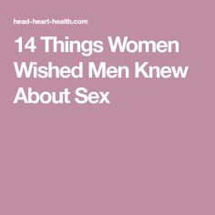 14 Things Women Wished Men Knew About Sex
