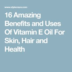 16 Amazing Benefits and Uses Of Vitamin E Oil For Skin, Hair and Health