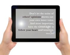 """""""Don't let the noise of others' opinions drown out your own inner voice. And most important, have the courage to follow your heart and intuition."""" -Steve Jobs Don't Let, Let It Be, Inspirational Quotations, Follow Your Heart, Drown, Steve Jobs, Intuition, The Voice, Fun Stuff"""