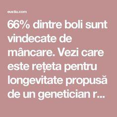 66% dintre boli sunt vindecate de mâncare. Vezi care este rețeta pentru longevitate propusă de un genetician renumit ⋆