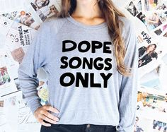 CONCER SHIRT - Dope Songs Only - Fall Sweater - Music Festival Sweater - Concert Sweater - Winter Sweater - Christmas Gift For Her -