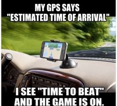 Exactly! I always want to beat projected time.