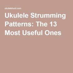 Ukulele Strumming Patterns: The 13 Most Useful Ones