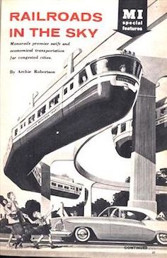 I'm hoping some of these transit options will be reconsidered as new technologies become available. I love the monorail idea. Love the retro picture too. Vintage Advertisements, Vintage Ads, Train Posters, Science Fiction Art, Expo, Googie, Vintage Travel Posters, Dieselpunk, Locomotive