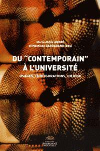 """Du """"contemporain"""" à l'université : Usages, configurations, enjeux / Marie-Odile André, Mathilde Barraband ; Collectif http://bu.univ-angers.fr/rechercher/description?notice=000815161"""