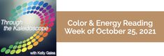 Weekly Color & Energy Reading for October 25, 2021 - Through the Kaleidoscope with Kelly Galea