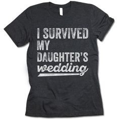 The listing is for one short-sleeve UNISEX crewneck t-shirt with 'I Survived My Daughter's Wedding' design. Please refer to the size chart below (laying flat measurements in inches) if you want to mea Wedding Gifts For Parents, Wedding Gifts For Guests, Top Wedding Trends, Wedding Designs, Wedding Ideas, Wedding Inspiration, Wedding Shirts, I Survived, Parent Gifts