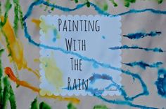 Painting with the Rain :: Toddler Preschool Art :: Reggio Provocation :: Waldorf Craft :: Nature Exploration :: From A Life Sustained