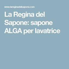 La Regina del Sapone: sapone ALGA per lavatrice