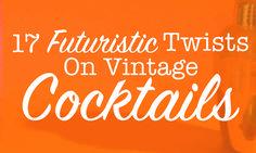 17 Futuristic Twists On Vintage Cocktails
