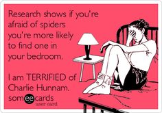 Research shows if you're afraid of spiders you're more likely to find one in your bedroom. I am TERRIFIED of Charlie Hunnam.