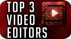Top 3 Best FREE Video Editing Software (2016-2017) - YouTube