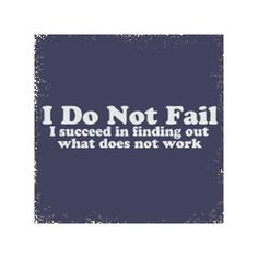 I do not fail - this is so appropriate for how I'm feeling about my job search at the moment