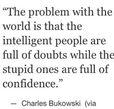 Be CONFIDENT. Or does that just mean you are stupid?