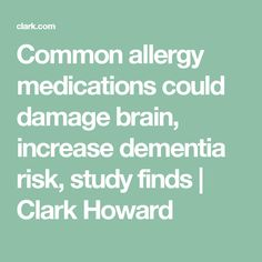 Common allergy medications could damage brain, increase dementia risk, study finds | Clark Howard