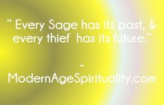 """ Every Sage has its past, & every thief has its future. Surrender Quotes, Sage, Spirituality, Future, Modern, Future Tense, Trendy Tree, Salvia, Abandonment Quotes"