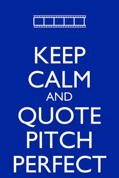 Pitch Perfect:) this has been so  true since the day i saw this movie!