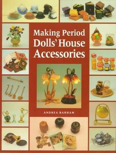 Making Period Dolls' House Accessories by Andrea Barham, http://www.amazon.com/dp/186108014X/ref=cm_sw_r_pi_dp_fIn1tb1NJDVN6