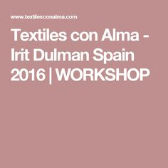 Textiles con Alma - Irit Dulman Spain 2016 | WORKSHOP
