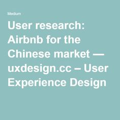 User research: Airbnb for the Chinese market — uxdesign.cc – User Experience Design. If you like UX, design, or design thinking, check out theuxblog.com