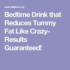 Bedtime Drink that Reduces Tummy Fat Like Crazy- Results Guaranteed!