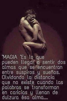 Magia es lo que pueden sentir dos almas que se encuentran entre suspiros.