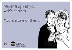 Free and Funny Anniversary Ecard: Never laugh at your wife's choices. Create and send your own custom Anniversary ecard. Funny Wedding Speeches, Wedding Humor, Wedding Ecards, Wedding Quotes, Someecards, Great Quotes, Funny Quotes, Clever Quotes, Quotes Quotes