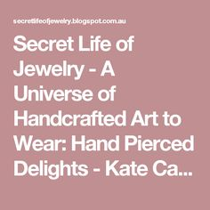 Secret Life of Jewelry -   A Universe of Handcrafted Art to Wear: Hand Pierced Delights - Kate Case Jewelry
