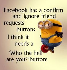 Funniest Minion Quotes Of The Week...HOW FUNNY! One of the many reasons I deleted my account last year!