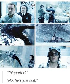 "Quicksilver  ""He's just fast."""