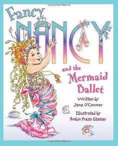 Fancy Nancy and the Mermaid Ballet by Jane O\'Connor