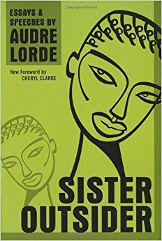 Sister Outsider: Essays and Speeches (Crossing Press Feminist Series): Audre Lorde, Cheryl Clarke: 9781580911863: Amazon.com: Books