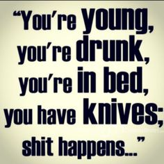 #young#drunk#knifes#shithappens#quotes#celebrityquotes#angelinajolie#inbed#goodquote