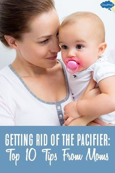 Trying to get rid of the pacifier? Here are 10 great tips from moms on how to wean your child off the pacifier!