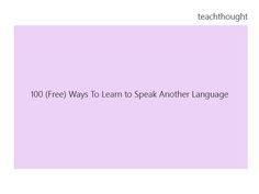 100 (Free) Ways To Learn to Speak Another Language