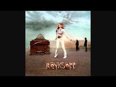 Royksopp - Someone like me