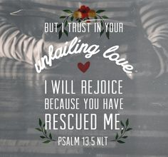 But i trust in your unfailing love. I'll rejoice because you've rescued me. Psalm N. Favorite Bible Verses, Favorite Words, Bible Verses Quotes, Words Quotes, Sayings, Inspirational Scriptures, Qoutes, K Love Radio, Psalm 13