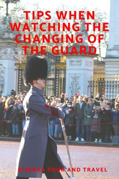 Tips when watching the changing of the Guards at Buckingham Palace