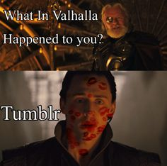 Loki... Beware the fangirls. They are stronger than they look.