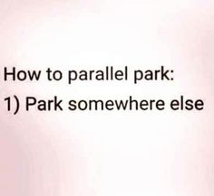 Funny but so damn true. I will park at the end of the parking lot before I parallel park. Me Quotes, Funny Quotes, Funny Memes, Jokes, Funny Comebacks, Girly Quotes, Couple Quotes, Haha Funny, Funny Stuff